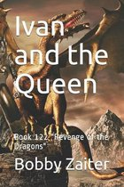 Ivan and the Queen: Book 122 ''Revenge of the Dragons''