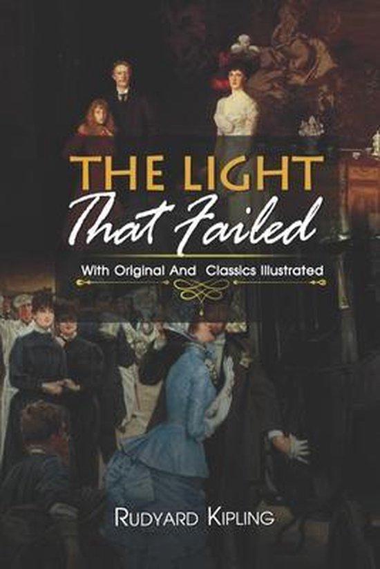 The Light That Failed: ( illustrated ) Original Classic Novel, Unabridged Classic Edition
