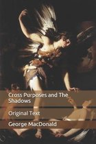 Cross Purposes and The Shadows: Original Text