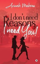 I Don't Need Reasons. I Need You!