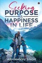 Seeking Purpose & Happiness in Life