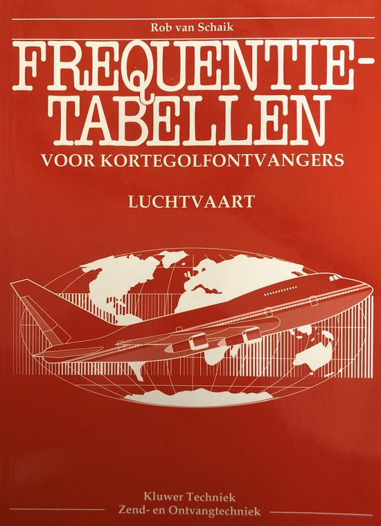 Frequentietabellen voor kortegolfontvangers - Luchtvaart - J.L.M. van Schaik |
