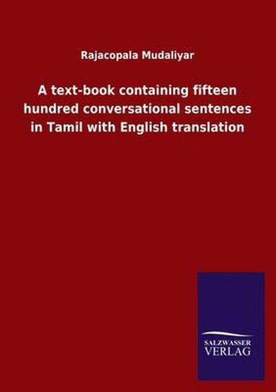 A text-book containing fifteen hundred conversational sentences in Tamil with English translation