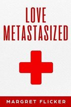Love Metastasized