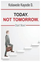 Today. Not Tomorrow.