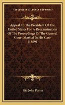 Appeal to the President of the United States for a Reexamination of the Proceedings of the General Court Martial in His Case (1869)