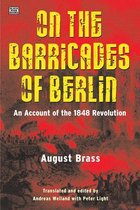 On the Barricades of Berlin - An Account of the 1848 Revolution