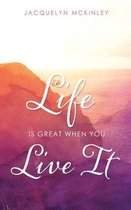 Life Is Great When You Live It