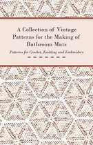 A Collection of Vintage Patterns for the Making of Bathroom Mats; Patterns for Crochet, Knitting and Embroidery