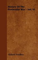 History Of The Peninsular War - Vol. VI