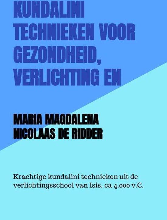 Kundalini technieken voor gezondheid, verlichting en manifestatie-kracht. - Maria Magdalena Nicolaas de Ridder pdf epub