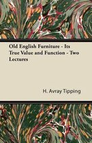 Old English Furniture - Its True Value and Function - Two Lectures