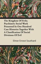 The Kingdom Of Evils; Psychiatric Social Work Presented In One Hundred Case Histories Together With A Classification Of Social Divisions Of Evil