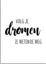 Tekst poster Volg je dromen, ze weten de weg DesignClaud - Zwart wit - A4 poster