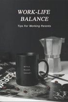 Work-Life Balance: Tips For Working Parents