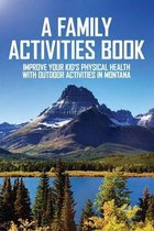 A Family Activities Book: Improve Your Kid's Physical Health With Outdoor Activities In Montana: Things To Do In Montana