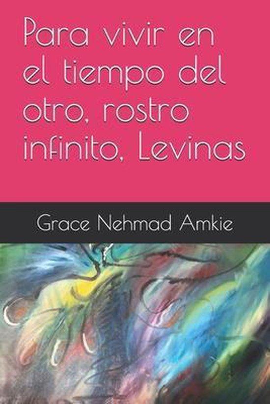 Para vivir en el tiempo del otro, rostro infinito, Levinas