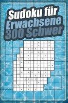 Sudoku für Erwachsene 300 Schwer: Das große Rätselbuch mit Lösungen und Anleitung I Sudokus Schwer I Geschenk für Liebhaber von Denkspielen I Logikrät