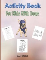 Activity Book For Kids With Dogs: A Fun Kid Workbook Game For Learning, Coloring, Mazes, Dot to Dot and More