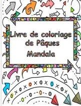 Livre de coloriage de Pâques Mandala: Livre de Coloriage pour Adultes, Plus de 40 Mandalas à colorier avec de beaux Motifs et Mandalas. Livres de colo