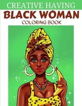 Creative Having Black Woman Coloring Book: Beautiful and Relaxing Coloring Book For Adults - Great Coloring Book Celebrating Women of Color