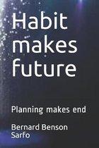 Habit makes future
