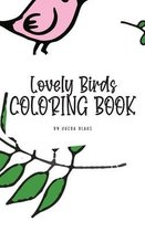 Lovely Birds Coloring Book for Young Adults and Teens (6x9 Hardcover Coloring Book / Activity Book)