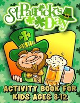 St. Patrick's Day Activity Book for Kids Ages 8-12: St. Patrick's Day Workbook for Kids - Ages 8 & Up