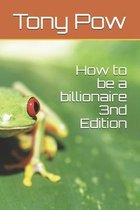 How to be a billionaire 3nd Edition