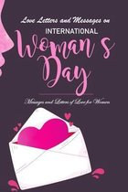 Love Letters and Messages on International Women's Day: Messages and Letters of Love for Women