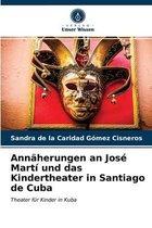 Annaherungen an Jose Marti und das Kindertheater in Santiago de Cuba