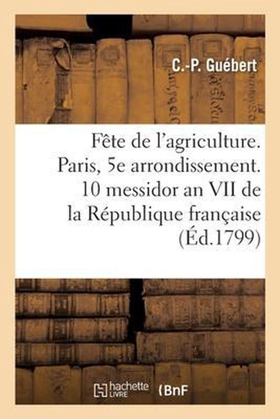 Fete de l'agriculture. Paris, 5e arrondissement. 10 messidor an VII de la Republique francaise