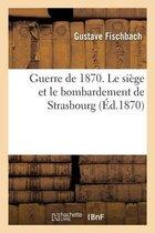 Guerre de 1870. Le siege et le bombardement de Strasbourg