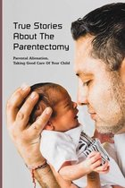 Omslag True Stories About The Parentectomy: Parental Alienation, Taking Good Care Of Your Child