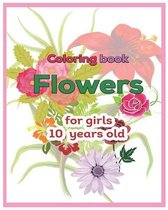 Coloring book Flowers for girls 10 years old