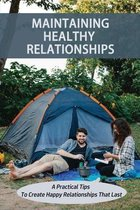 Maintaining Healthy Relationships: A Practical Tips To Create Happy Relationships That Last