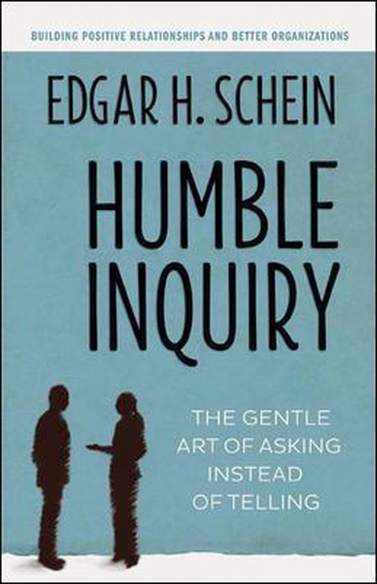 Humble Inquiry; The Gentle Art of Asking Instead of Telling