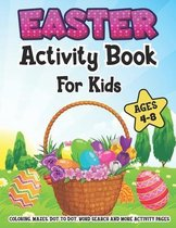 Easter Activity Book For kids Ages 4-8: A Fun Workbook Game Kids Happy Easter Activity Book for Learning, Easter Egg Coloring Pages, Word Search, Maze