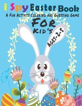 I Spy Easter Coloring Book for Kids Ages 2-5: A Fun Activity Happy Easter Things and Other Cute Stuff Coloring and Guessing Game for Kids, Children, .