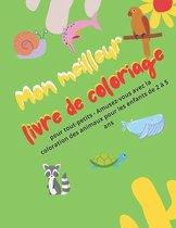 Mon meilleur livre de coloriage: avec la coloration des animaux pour les enfants de 2 à 5ans