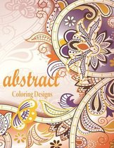Abstract Coloring Designs: An Unique Coloring Book For Adults - For Stress Relieving - Relaxation And Having Fun