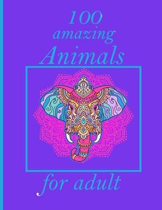 100 amazing Animals for adult: Coloring Book with Lions, Elephants, Owls, Horses, Dogs, Cats, and Many More! (Animals with Patterns Coloring Books)