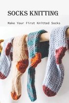 Socks Knitting: Make Your First Knitted Socks