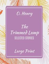 O. Henry The Trimmed Lamp Selected Stories Large Print