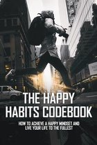 The Happy Habits Codebook: How To Achieve A Happy Mindset And Live Your Life To The Fullest: Stress Management For Life