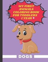 My First Animals Coloring Book for Toddlers 1 year: Dogs: 20 Dogs pages for coloration for toddlers and young children, 42 pages, 8,5x11 in, glossy co