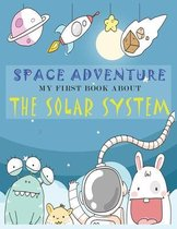 SPACE ADVENTURE, my first book about the Solar System: fun way to learn about planets, space and stars with facts, small quizes and coloring pages