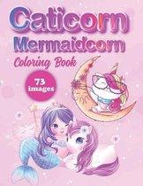 Caticorn & mermaidcorn coloring Book: Caticorn and mermaid corn coloring book: The Magical Cat Unicorn & Mermaid unicorn Coloring Book for Kids Ages 4
