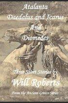 Atalanta, Daedalus and Icarus and Diomedes