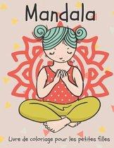Mandala Livre de coloriage pour les petites filles: Livre de coloriage inspirant pour les petits enfants de 4 à 8 ans